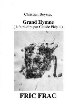 Grand hymne, (à faire dire par Claude Piéplu), fric frac